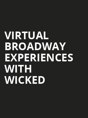 Virtual Broadway Experiences with WICKED, Virtual Experiences for London, London