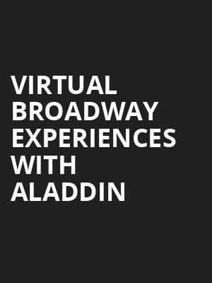 Virtual Broadway Experiences with ALADDIN, Virtual Experiences for London, London